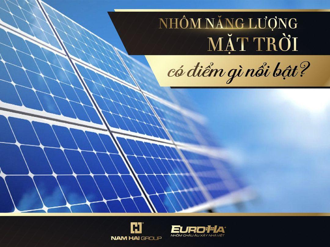 Nhôm năng lượng mặt trời - sản phẩm được nhiều công trình ưa chuộng sử dụng